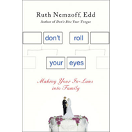 Don't Roll Your Eyes: Making In-Laws into Family (BOK)