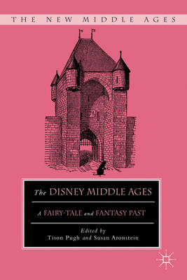 The Disney Middle Ages: A Fairy-Tale and Fantasy Past (BOK)