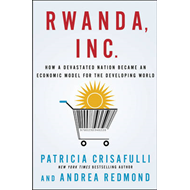 Rwanda, Inc.: How a Devastated Nation Became an Economic Model for the Developing World (BOK)
