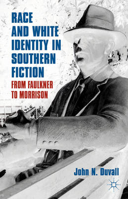 Race and White Identity in Southern Fiction: From Faulkner to Morrison (BOK)