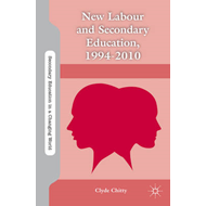 New Labour and Secondary Education, 1994-2010 (BOK)