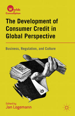 The Development of Consumer Credit in Global Perspective: Business, Regulation, and Culture (BOK)