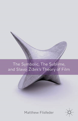 The Symbolic, the Sublime, and Slavoj Zizek's Theory of Film (BOK)
