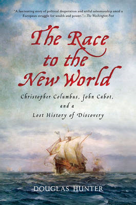 The Race to the New World: Christopher Columbus, John Cabot, and a Lost History of Discovery (BOK)