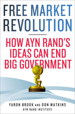 Free Market Revolution: How Ayn Rand's Ideas Can End Big Government (BOK)