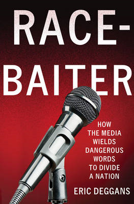 Race-Baiter: How the Media Wields Dangerous Words to Divide a Nation (BOK)