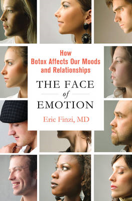 The Face of Emotion: How Botox Affects Our Moods and Relationships (BOK)