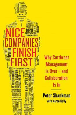 Nice Companies Finish First: Why Cutthroat Management is Over--and Collaboration is in (BOK)