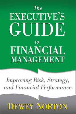 The Executive's Guide to Financial Management: Improving Risk, Strategy, and Financial Performance (BOK)
