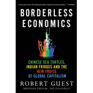 Borderless Economics: Chinese Sea Turtles, Indian Fridges and the New Fruits of Global Capitalism (BOK)