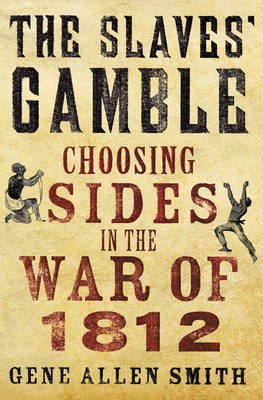 The Slaves' Gamble: Choosing Sides in the War of 1812 (BOK)