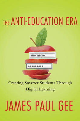 The Anti-Education Era: Creating Smarter Students Through Digital Learning (BOK)