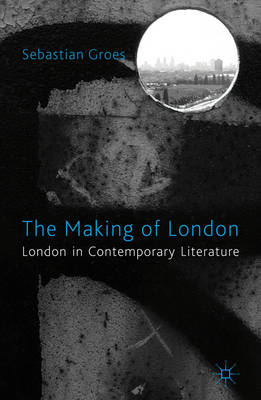 The Making of London: London in Contemporary Literature (BOK)