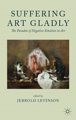 Suffering Art Gladly: The Paradox of Negative Emotion in Art (BOK)