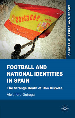 Football and National Identities in Spain: The Strange Death of Don Quixote (BOK)