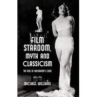 Film Stardom, Myth and Classicism: The Rise of Hollywood's Gods (BOK)