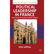 Political Leadership in France: From Charles De Gaulle to Nicolas Sarkozy (BOK)