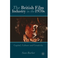 The British Film Industry in the 1970s: Capital, Culture and Creativity (BOK)