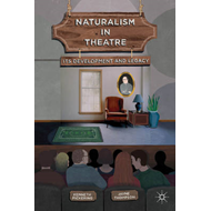 Naturalism in Theatre: Its Development and Legacy (BOK)