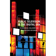 Public Television in the Digital Era: Technological Challenges and New Strategies for Europe (BOK)