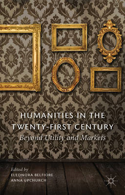 Humanities in the Twenty-First Century: Beyond Utility and Markets (BOK)