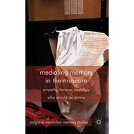 Mediating Memory in the Museum: Trauma, Empathy, Nostalgia (BOK)