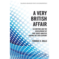 A Very British Affair: Six Britons and the Development of Time Series Analysis During the 20th Centu (BOK)