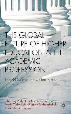 The Global Future of Higher Education and the Academic Profession: The BRICs and the United States (BOK)