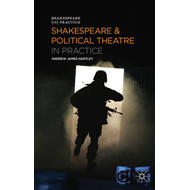 Shakespeare and Political Theatre in Practice (BOK)