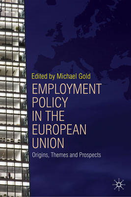 Employment Policy in the European Union: Origins, Themes and Prospects (BOK)