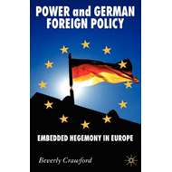 Power and German Foreign Policy: Embedded Hegemony in Europe (BOK)