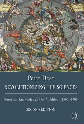 Revolutionizing the Sciences: European Knowledge and Its Ambitions, 1500-1700 (BOK)