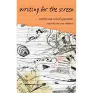Writing for the Screen: Creative and Critical Approaches (BOK)