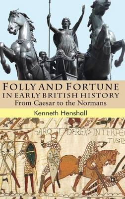 Folly and Fortune in Early British History: From Caesar to the Normans (BOK)
