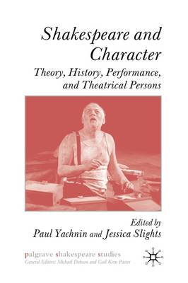 Shakespeare and Character: Theory, History, Performance and Theatrical Persons (BOK)
