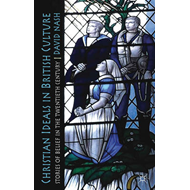 Christian Ideals in British Culture: Stories of Belief in the Twentieth Century (BOK)
