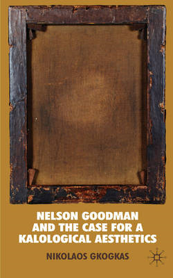 Nelson Goodman and the Case for a Kalological Aesthetics (BOK)