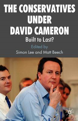 The Conservatives Under David Cameron: Built to Last? (BOK)