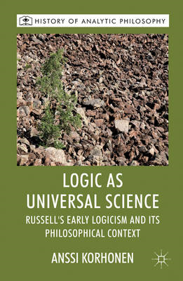 Logic as Universal Science: Russell's Early Logicism and Its Philosophical Context (BOK)