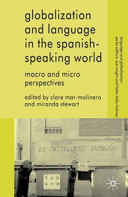 Globalization and Language in the Spanish Speaking World: Macro and Micro Perspectives (BOK)