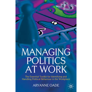 Managing Politics at Work: The Essential Toolkit for Identifying and Handling Political Behaviour in (BOK)