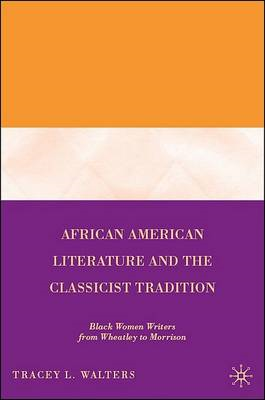 African American Literature and the Classicist Tradition: Black Women Writers from Wheatley to Morri (BOK)