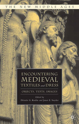 Encountering Medieval Textiles and Dress: Objects, Texts, Images (BOK)
