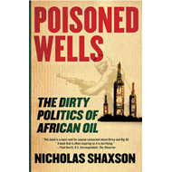 Poisoned Wells: The Dirty Politics of African Oil (BOK)