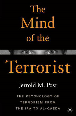 The Mind of the Terrorist: The Psychology of Terrorism from the IRA to Al-Qaeda (BOK)