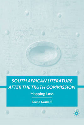 South African Literature After the Truth Commission: Mapping Loss (BOK)