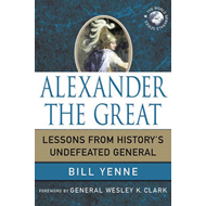 Alexander the Great: Lessons from History's Undefeated General (BOK)