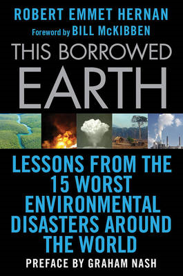 This Borrowed Earth: Lessons from the Fifteen Worst Environmental Disasters Around the World (BOK)
