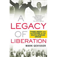 A Legacy of Liberation: Thabo Mbeki and the Future of the South African Dream (BOK)