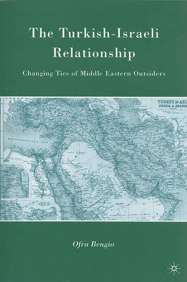 The Turkish-Israeli Relationship: Changing Ties of Middle Eastern Outsiders (BOK)
